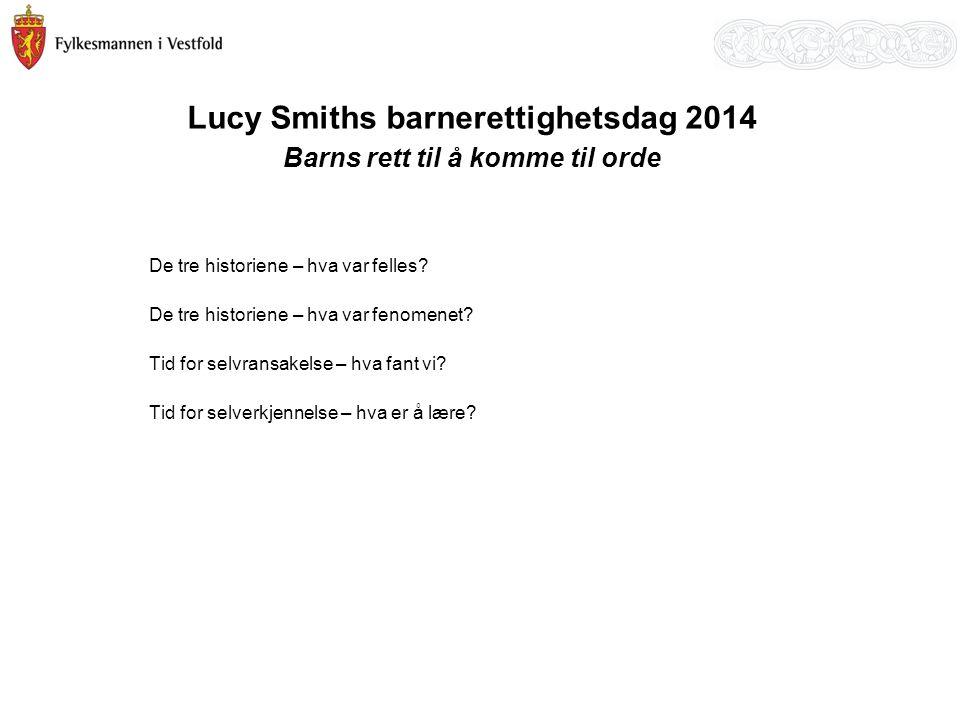 Lucy Smiths barnerettighetsdag 2014 Barns rett til å komme til orde De tre historiene – hva var felles? De tre historiene – hva var fenomenet? Tid for