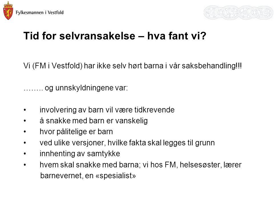 Tid for selvransakelse – hva fant vi? Vi (FM i Vestfold) har ikke selv hørt barna i vår saksbehandling!!! …….. og unnskyldningene var: involvering av