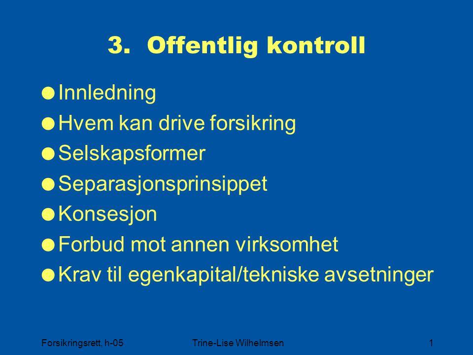 Forsikringsrett, h-05Trine-Lise Wilhelmsen1 3. Offentlig kontroll  Innledning  Hvem kan drive forsikring  Selskapsformer  Separasjonsprinsippet 