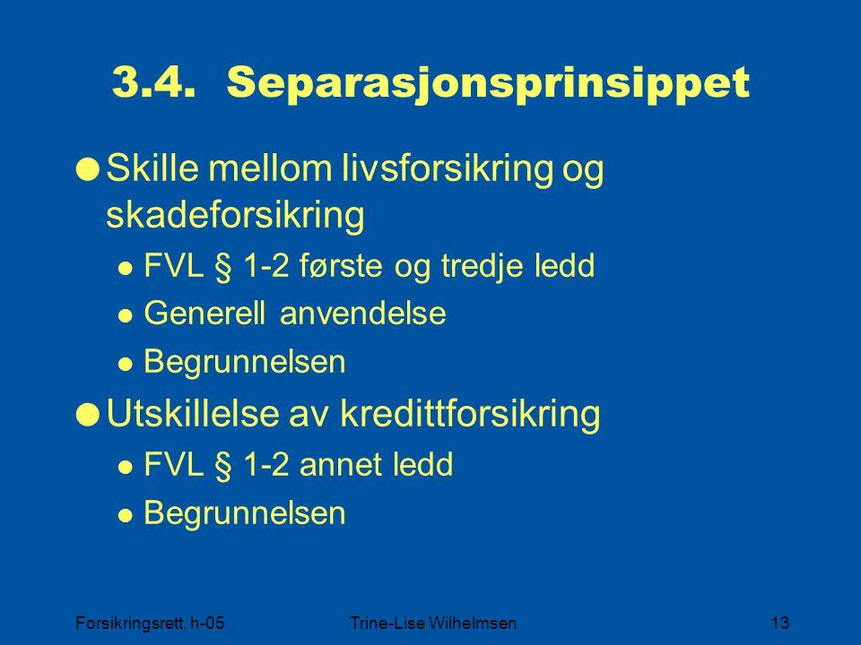 Forsikringsrett, h-05Trine-Lise Wilhelmsen13 3.4. Separasjonsprinsippet  Skille mellom livsforsikring og skadeforsikring FVL § 1-2 første og tredje l