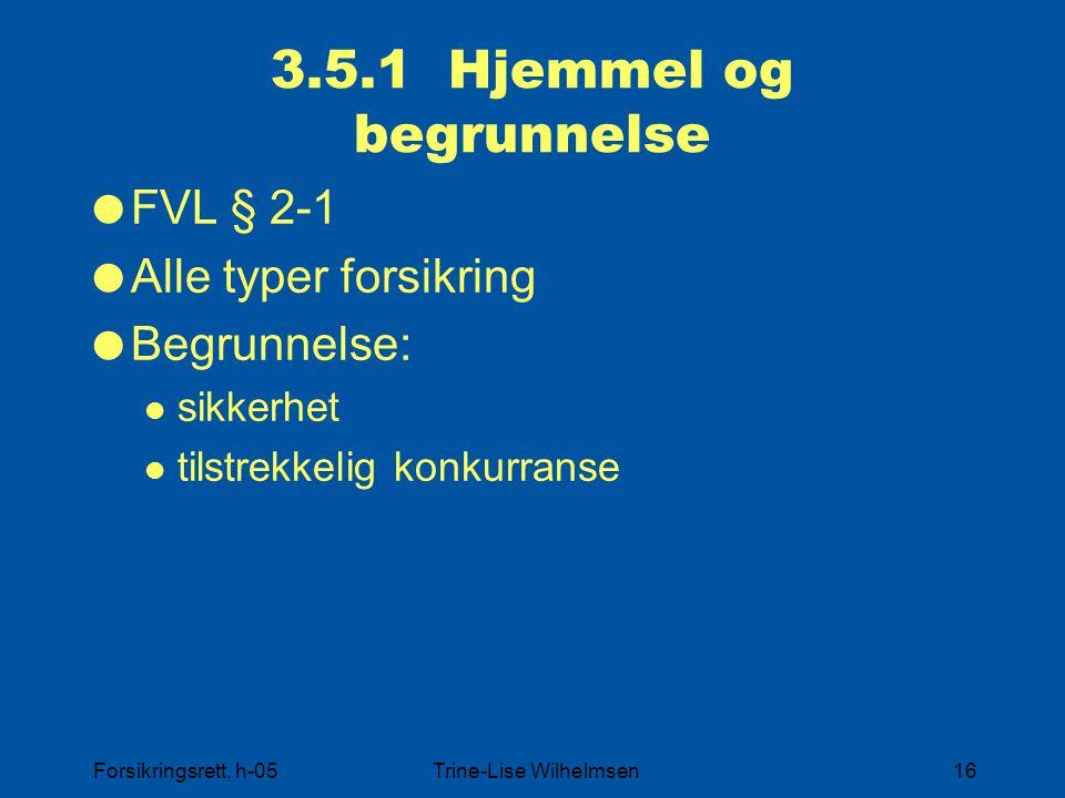Forsikringsrett, h-05Trine-Lise Wilhelmsen16 3.5.1 Hjemmel og begrunnelse  FVL § 2-1  Alle typer forsikring  Begrunnelse: sikkerhet tilstrekkelig k