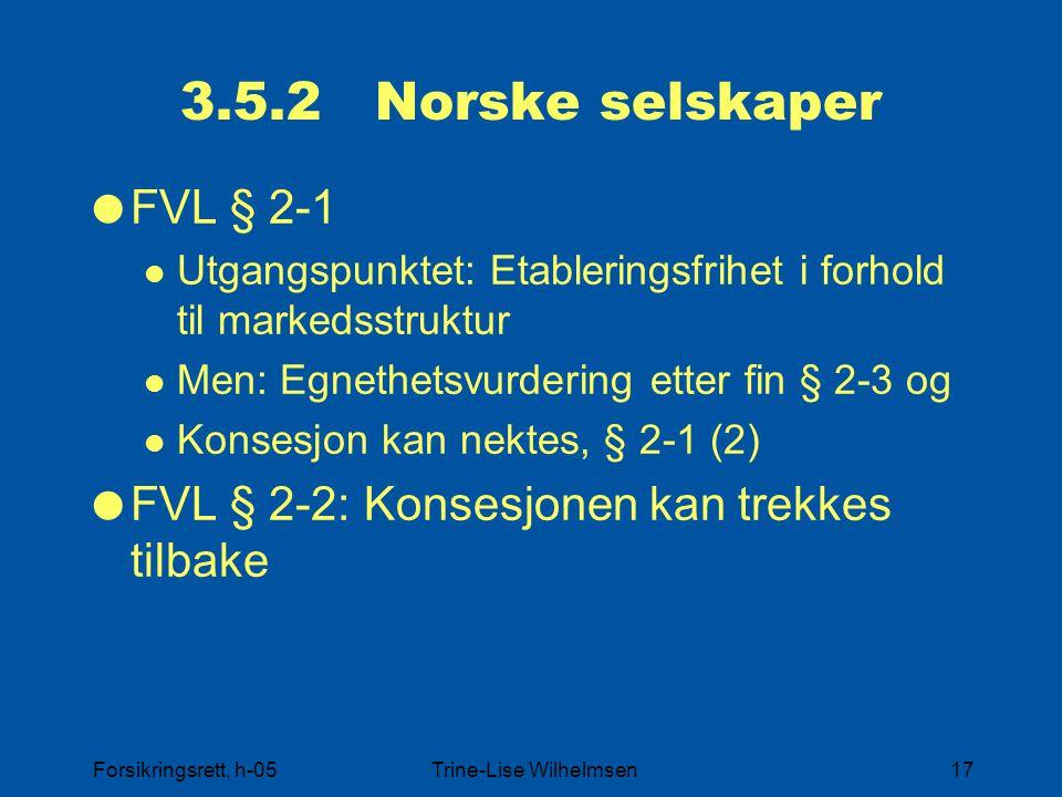 Forsikringsrett, h-05Trine-Lise Wilhelmsen17 3.5.2 Norske selskaper  FVL § 2-1 Utgangspunktet: Etableringsfrihet i forhold til markedsstruktur Men: E