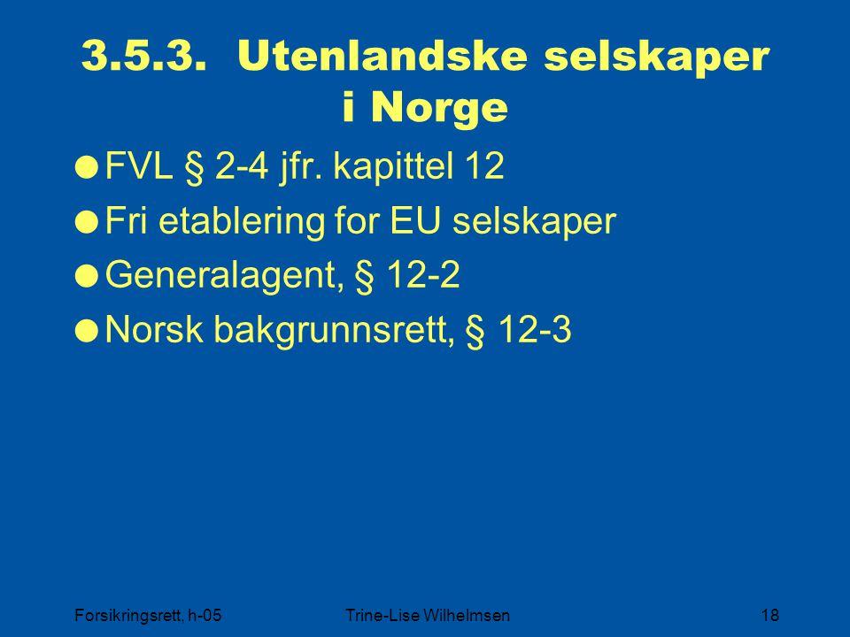 Forsikringsrett, h-05Trine-Lise Wilhelmsen18 3.5.3. Utenlandske selskaper i Norge  FVL § 2-4 jfr. kapittel 12  Fri etablering for EU selskaper  Gen