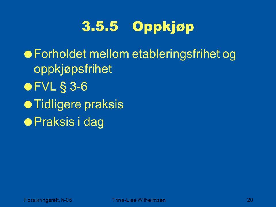 Forsikringsrett, h-05Trine-Lise Wilhelmsen20 3.5.5 Oppkjøp  Forholdet mellom etableringsfrihet og oppkjøpsfrihet  FVL § 3-6  Tidligere praksis  Praksis i dag
