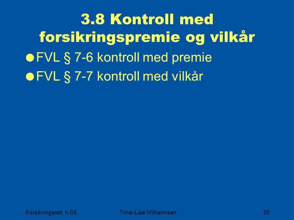 Forsikringsrett, h-05Trine-Lise Wilhelmsen30 3.8 Kontroll med forsikringspremie og vilkår  FVL § 7-6 kontroll med premie  FVL § 7-7 kontroll med vil