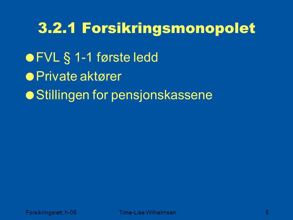 Forsikringsrett, h-05Trine-Lise Wilhelmsen5 3.2.1 Forsikringsmonopolet  FVL § 1-1 første ledd  Private aktører  Stillingen for pensjonskassene