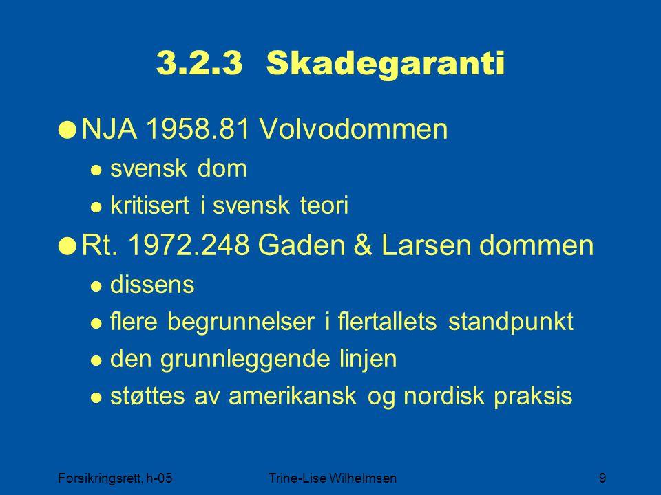 Forsikringsrett, h-05Trine-Lise Wilhelmsen9 3.2.3 Skadegaranti  NJA 1958.81 Volvodommen svensk dom kritisert i svensk teori  Rt.