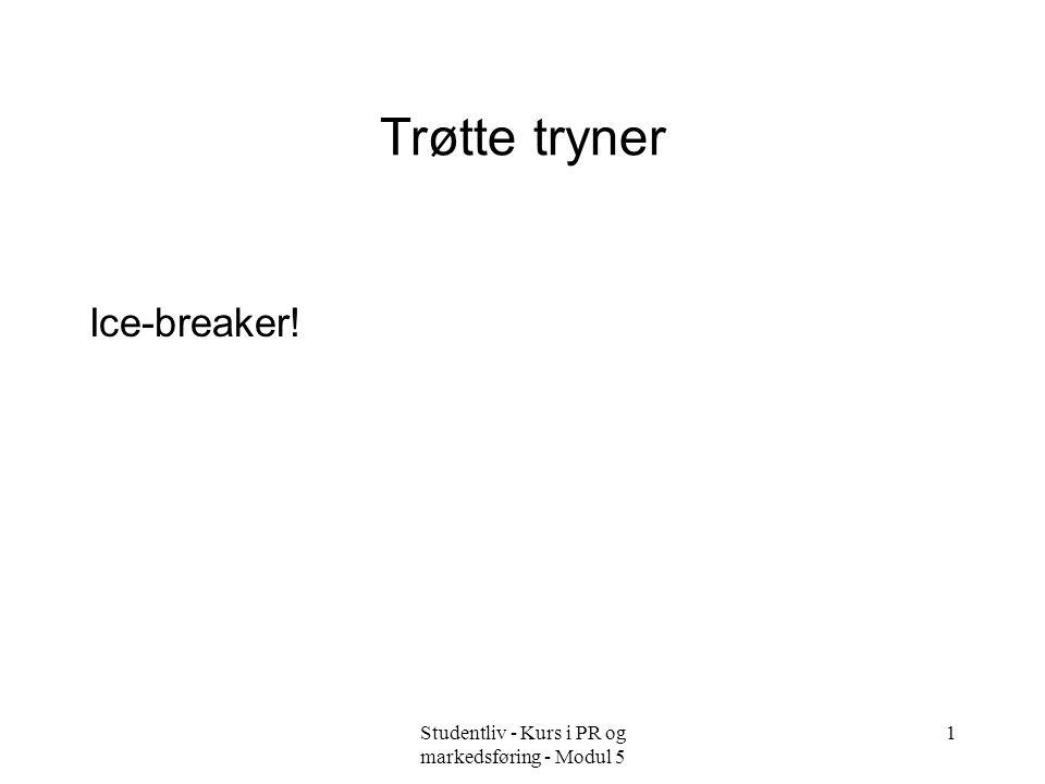 Studentliv - Kurs i PR og markedsføring - Modul 5 1 Trøtte tryner Ice-breaker!