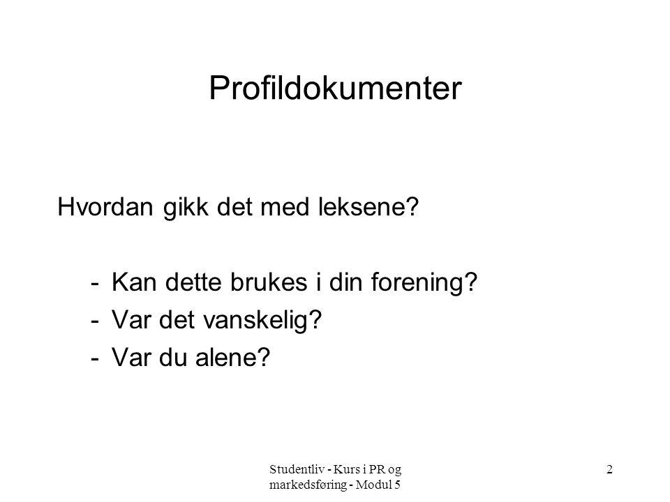 Studentliv - Kurs i PR og markedsføring - Modul 5 2 Profildokumenter Hvordan gikk det med leksene.
