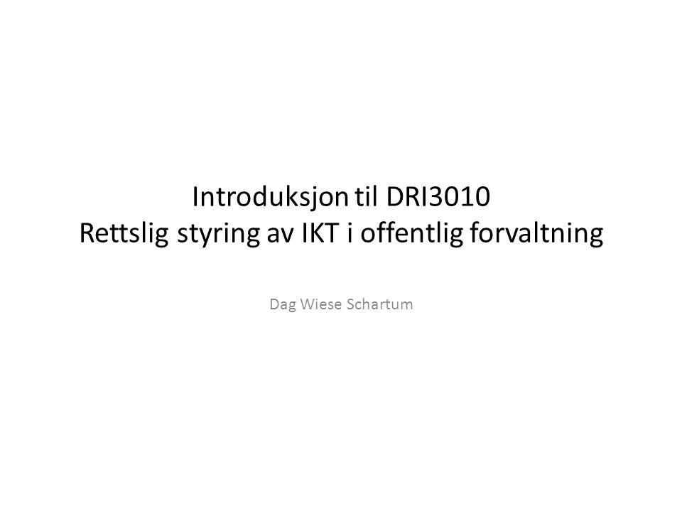 Introduksjon til DRI3010 Rettslig styring av IKT i offentlig forvaltning Dag Wiese Schartum
