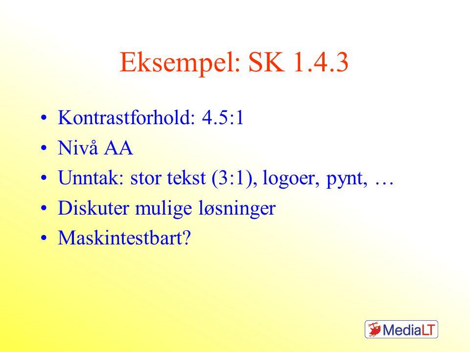 Eksempel: SK 1.4.3 Kontrastforhold: 4.5:1 Nivå AA Unntak: stor tekst (3:1), logoer, pynt, … Diskuter mulige løsninger Maskintestbart