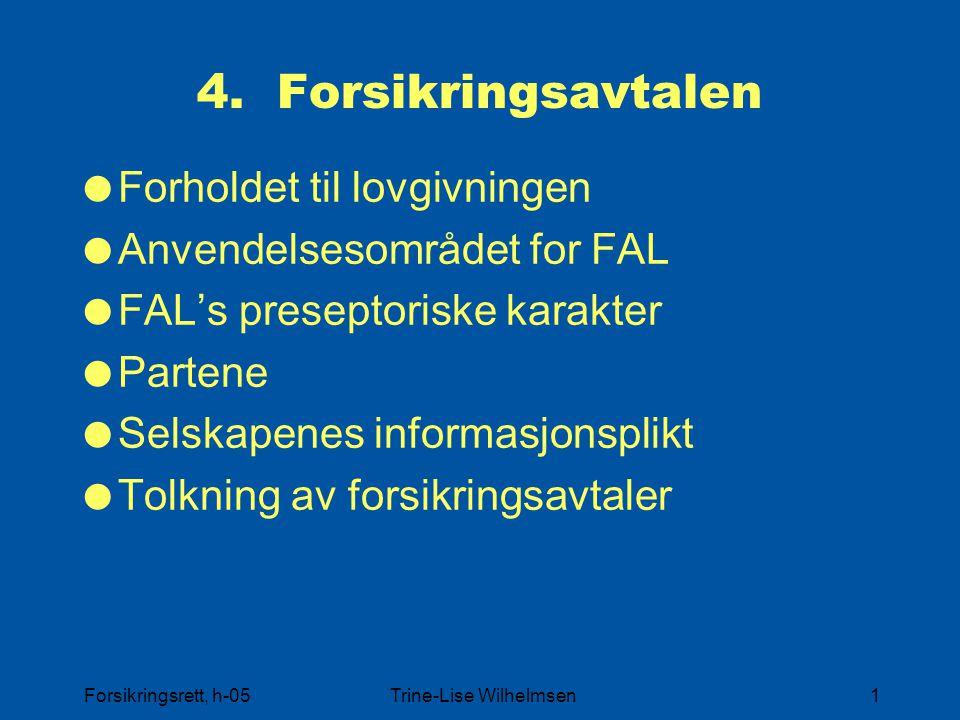 Forsikringsrett, h-05Trine-Lise Wilhelmsen1 4. Forsikringsavtalen  Forholdet til lovgivningen  Anvendelsesområdet for FAL  FAL's preseptoriske kara