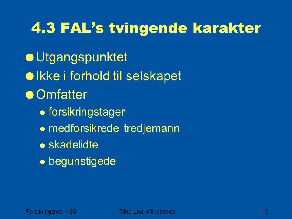 Forsikringsrett, h-05Trine-Lise Wilhelmsen13 4.3 FAL's tvingende karakter  Utgangspunktet  Ikke i forhold til selskapet  Omfatter forsikringstager medforsikrede tredjemann skadelidte begunstigede