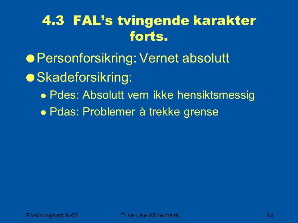 Forsikringsrett, h-05Trine-Lise Wilhelmsen14 4.3 FAL's tvingende karakter forts.  Personforsikring: Vernet absolutt  Skadeforsikring: Pdes: Absolutt