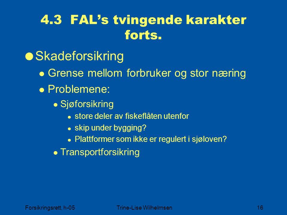 Forsikringsrett, h-05Trine-Lise Wilhelmsen16 4.3 FAL's tvingende karakter forts.  Skadeforsikring Grense mellom forbruker og stor næring Problemene: