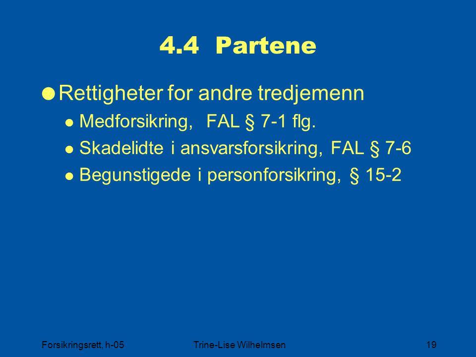 Forsikringsrett, h-05Trine-Lise Wilhelmsen19 4.4 Partene  Rettigheter for andre tredjemenn Medforsikring, FAL § 7-1 flg. Skadelidte i ansvarsforsikri