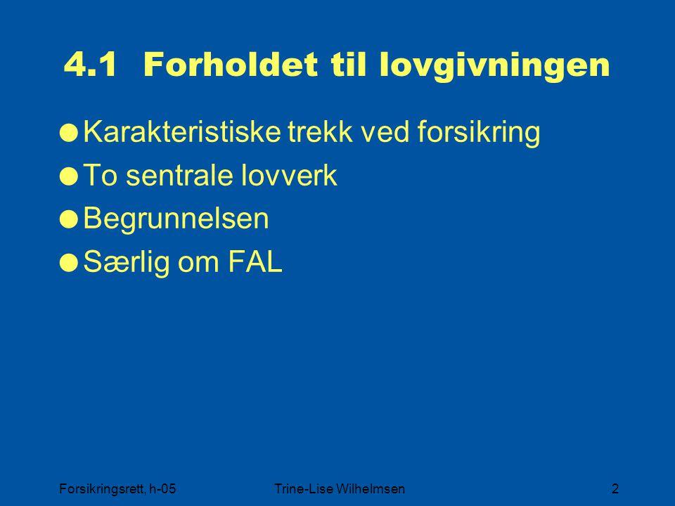 Forsikringsrett, h-05Trine-Lise Wilhelmsen2 4.1 Forholdet til lovgivningen  Karakteristiske trekk ved forsikring  To sentrale lovverk  Begrunnelsen  Særlig om FAL