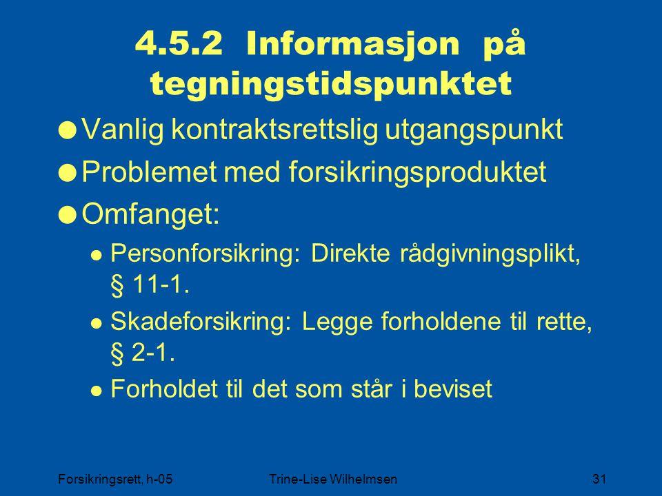Forsikringsrett, h-05Trine-Lise Wilhelmsen31 4.5.2 Informasjon på tegningstidspunktet  Vanlig kontraktsrettslig utgangspunkt  Problemet med forsikringsproduktet  Omfanget: Personforsikring: Direkte rådgivningsplikt, § 11-1.