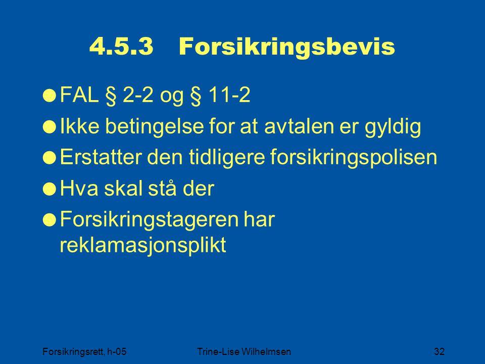Forsikringsrett, h-05Trine-Lise Wilhelmsen32 4.5.3 Forsikringsbevis  FAL § 2-2 og § 11-2  Ikke betingelse for at avtalen er gyldig  Erstatter den t