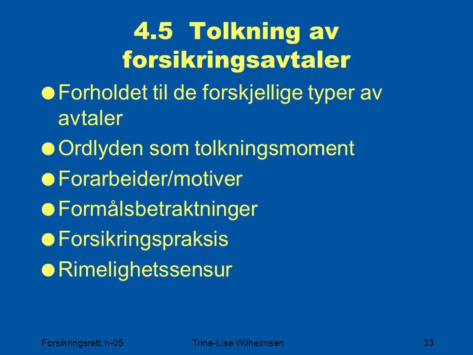 Forsikringsrett, h-05Trine-Lise Wilhelmsen33 4.5 Tolkning av forsikringsavtaler  Forholdet til de forskjellige typer av avtaler  Ordlyden som tolkni