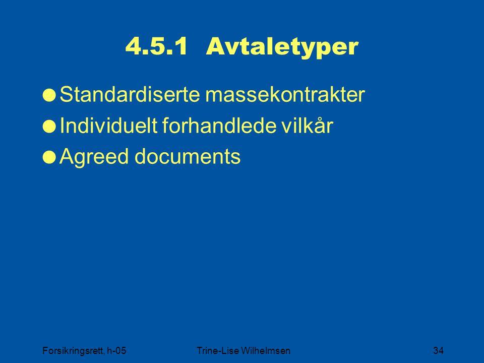 Forsikringsrett, h-05Trine-Lise Wilhelmsen34 4.5.1 Avtaletyper  Standardiserte massekontrakter  Individuelt forhandlede vilkår  Agreed documents