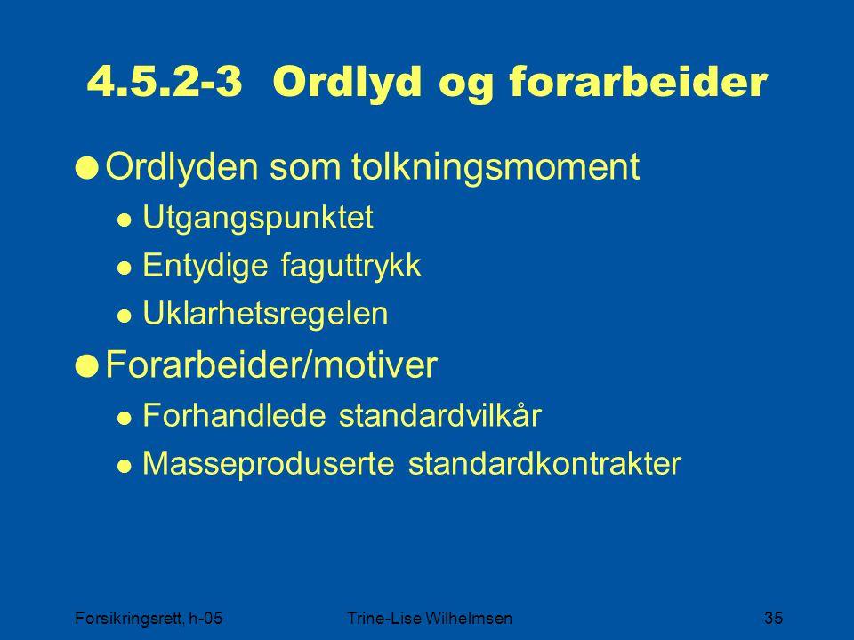 Forsikringsrett, h-05Trine-Lise Wilhelmsen35 4.5.2-3 Ordlyd og forarbeider  Ordlyden som tolkningsmoment Utgangspunktet Entydige faguttrykk Uklarhets