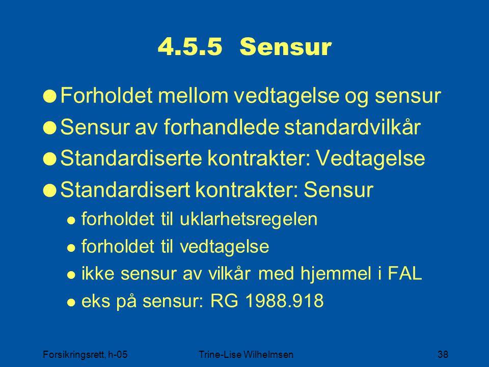 Forsikringsrett, h-05Trine-Lise Wilhelmsen38 4.5.5 Sensur  Forholdet mellom vedtagelse og sensur  Sensur av forhandlede standardvilkår  Standardiserte kontrakter: Vedtagelse  Standardisert kontrakter: Sensur forholdet til uklarhetsregelen forholdet til vedtagelse ikke sensur av vilkår med hjemmel i FAL eks på sensur: RG 1988.918
