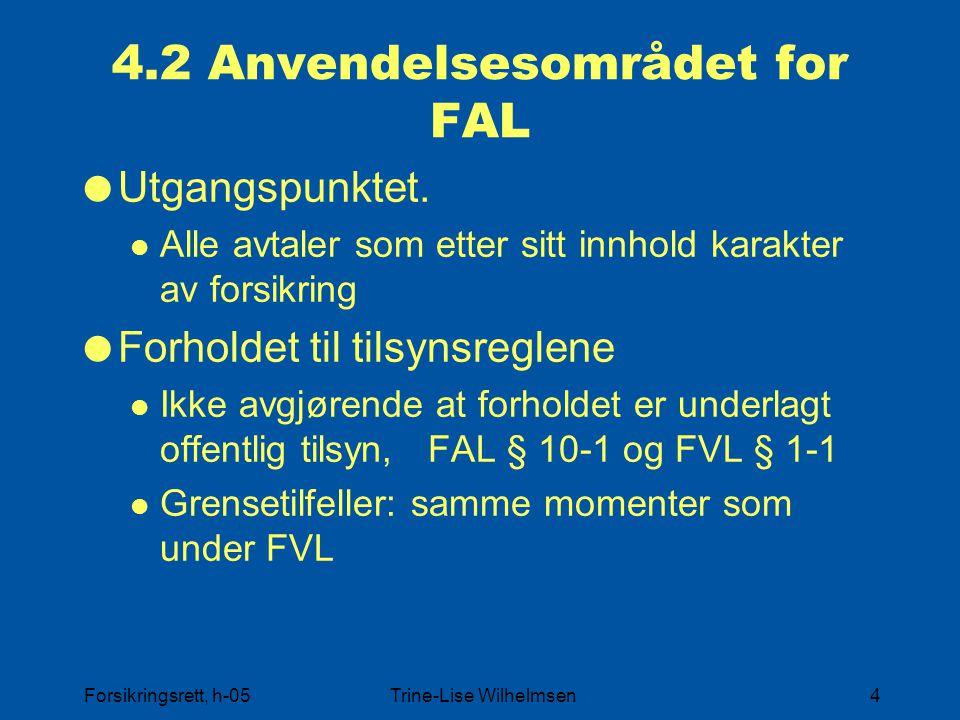 Forsikringsrett, h-05Trine-Lise Wilhelmsen4 4.2 Anvendelsesområdet for FAL  Utgangspunktet. Alle avtaler som etter sitt innhold karakter av forsikrin