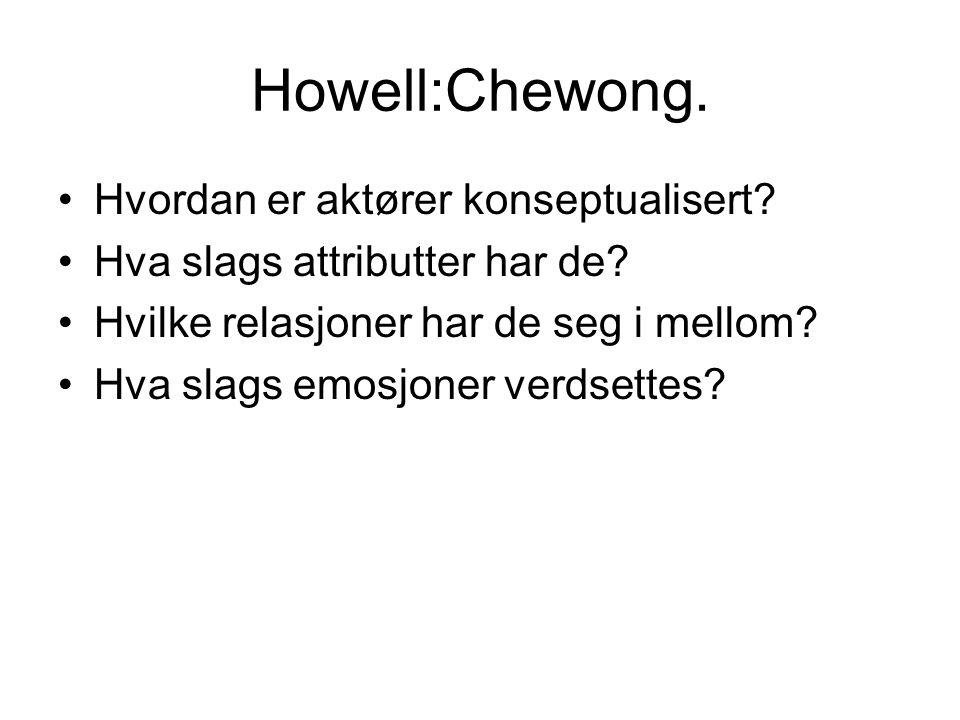 Howell:Chewong. Hvordan er aktører konseptualisert? Hva slags attributter har de? Hvilke relasjoner har de seg i mellom? Hva slags emosjoner verdsette
