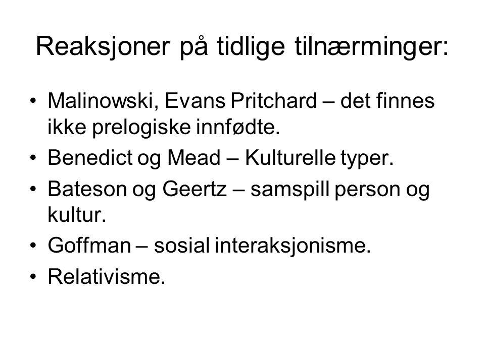 Reaksjoner på tidlige tilnærminger: Malinowski, Evans Pritchard – det finnes ikke prelogiske innfødte. Benedict og Mead – Kulturelle typer. Bateson og