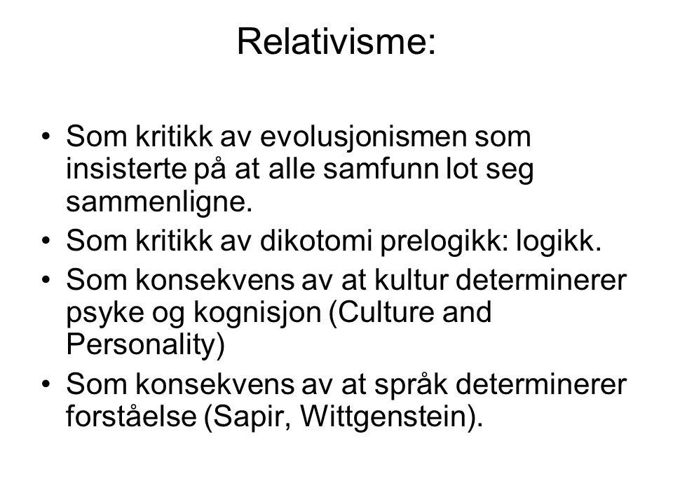 Relativisme: Som kritikk av evolusjonismen som insisterte på at alle samfunn lot seg sammenligne. Som kritikk av dikotomi prelogikk: logikk. Som konse