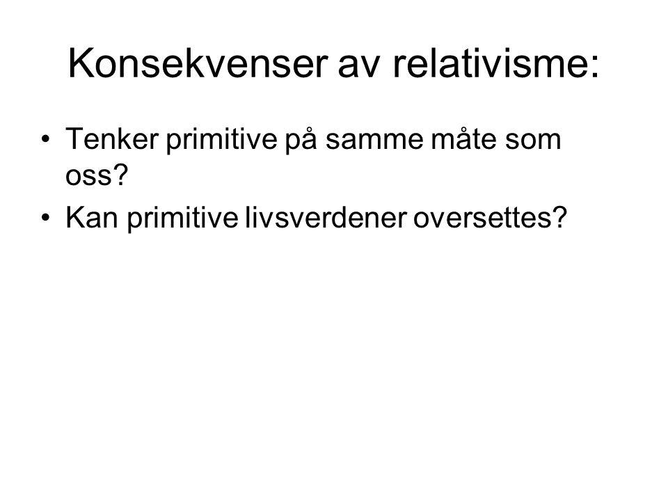Konsekvenser av relativisme: Tenker primitive på samme måte som oss? Kan primitive livsverdener oversettes?