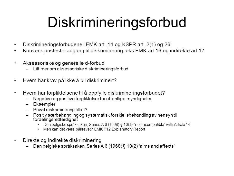 Diskrimineringsforbud Diskrimineringsforbudene i EMK art. 14 og KSPR art. 2(1) og 26 Konvensjonsfestet adgang til diskriminering, eks EMK art 16 og in