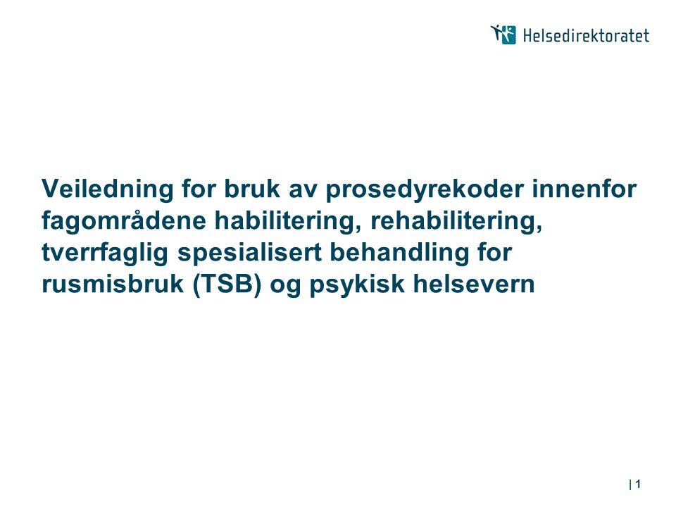 Veiledning for bruk av prosedyrekoder innenfor fagområdene habilitering, rehabilitering, tverrfaglig spesialisert behandling for rusmisbruk (TSB) og p