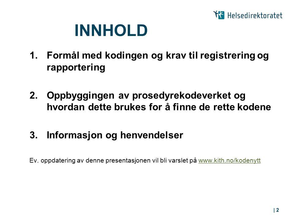 INNHOLD 1.Formål med kodingen og krav til registrering og rapportering 2. Oppbyggingen av prosedyrekodeverket og hvordan dette brukes for å finne de r