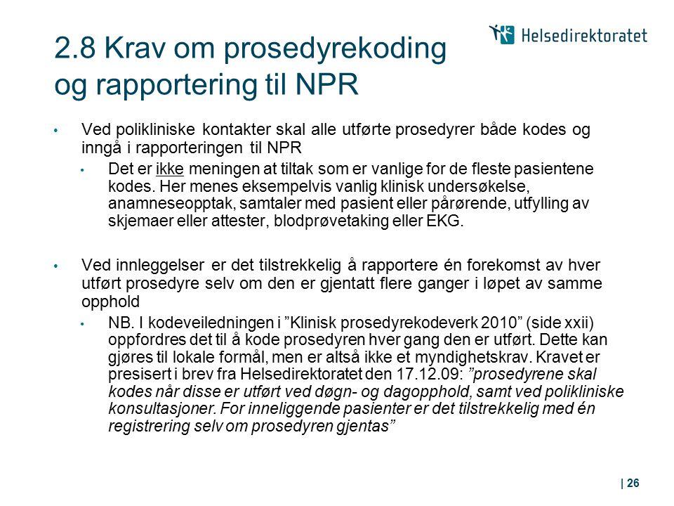 2.8 Krav om prosedyrekoding og rapportering til NPR Ved polikliniske kontakter skal alle utførte prosedyrer både kodes og inngå i rapporteringen til N