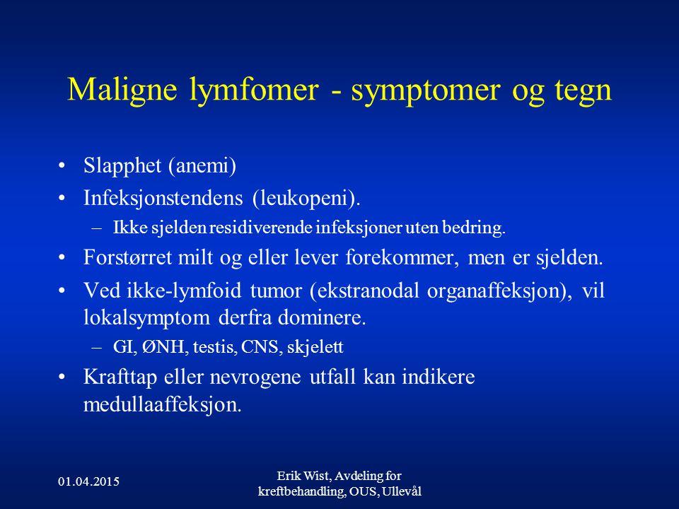 01.04.2015 Erik Wist, Avdeling for kreftbehandling, OUS, Ullevål Maligne lymfomer - symptomer og tegn Slapphet (anemi) Infeksjonstendens (leukopeni).