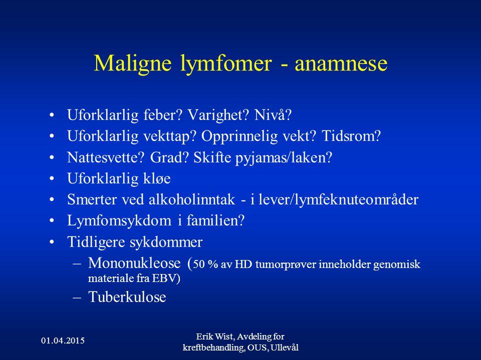 01.04.2015 Erik Wist, Avdeling for kreftbehandling, OUS, Ullevål Maligne lymfomer - anamnese Uforklarlig feber.