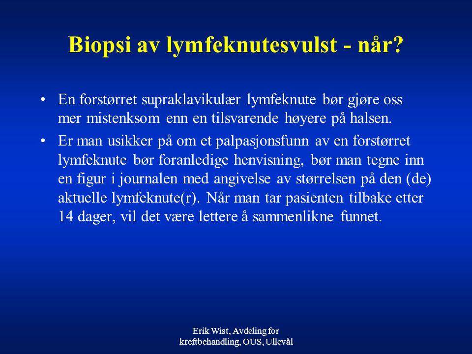 Erik Wist, Avdeling for kreftbehandling, OUS, Ullevål Biopsi av lymfeknutesvulst - når.