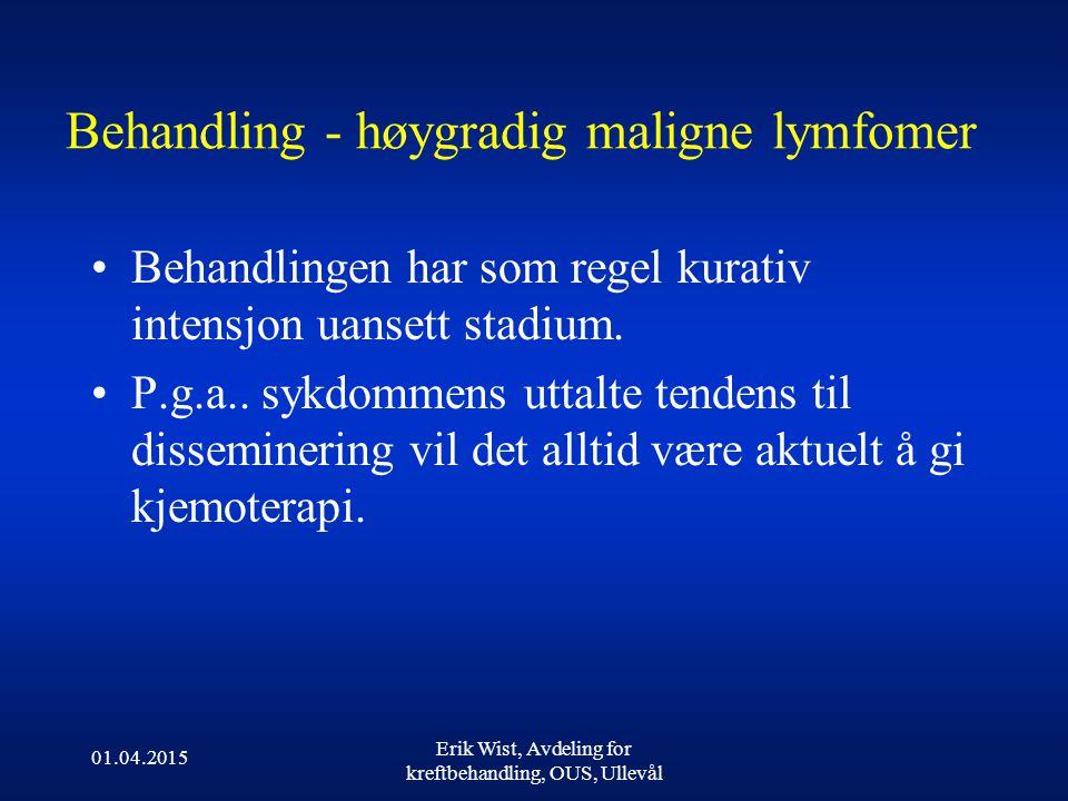 01.04.2015 Erik Wist, Avdeling for kreftbehandling, OUS, Ullevål Behandling - høygradig maligne lymfomer Behandlingen har som regel kurativ intensjon uansett stadium.