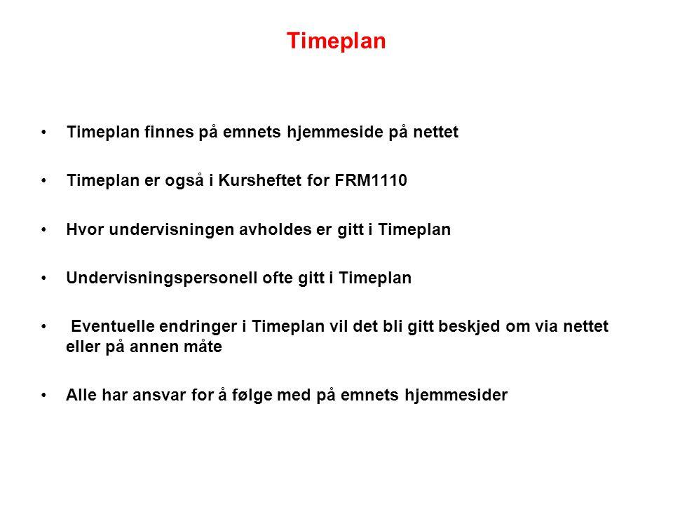 Timeplan Timeplan finnes på emnets hjemmeside på nettet Timeplan er også i Kursheftet for FRM1110 Hvor undervisningen avholdes er gitt i Timeplan Undervisningspersonell ofte gitt i Timeplan Eventuelle endringer i Timeplan vil det bli gitt beskjed om via nettet eller på annen måte Alle har ansvar for å følge med på emnets hjemmesider