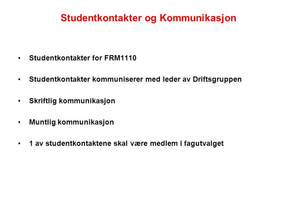 Studentkontakter og Kommunikasjon Studentkontakter for FRM1110 Studentkontakter kommuniserer med leder av Driftsgruppen Skriftlig kommunikasjon Muntlig kommunikasjon 1 av studentkontaktene skal være medlem i fagutvalget