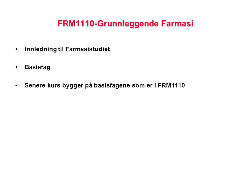 FRM1110-Grunnleggende Farmasi Innledning til Farmasistudiet Basisfag Senere kurs bygger på basisfagene som er i FRM1110