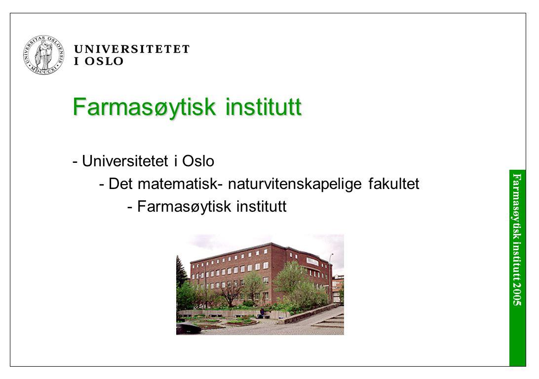 Farmasøytisk institutt 2005 Innhold Farmasøytisk institutt - organisasjon, personale Omverdenen Undervisningen Farmasøyters unike kompetanse Hva slags farmasøyter ønsker vi å utdanne.