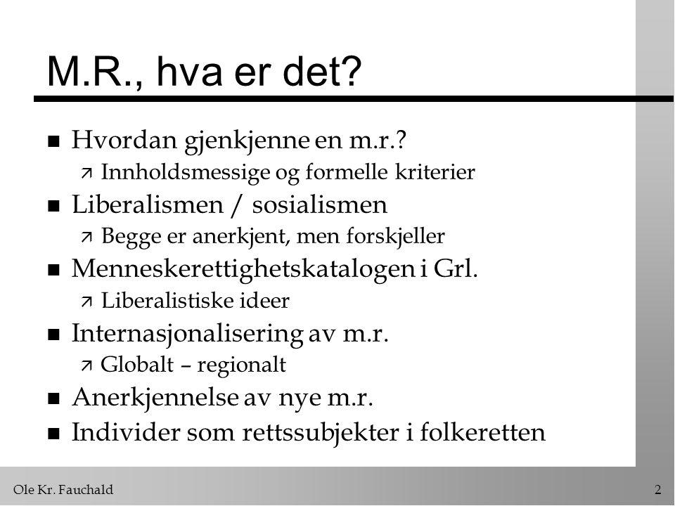 Ole Kr. Fauchald2 M.R., hva er det? n Hvordan gjenkjenne en m.r.? ä Innholdsmessige og formelle kriterier n Liberalismen / sosialismen ä Begge er aner