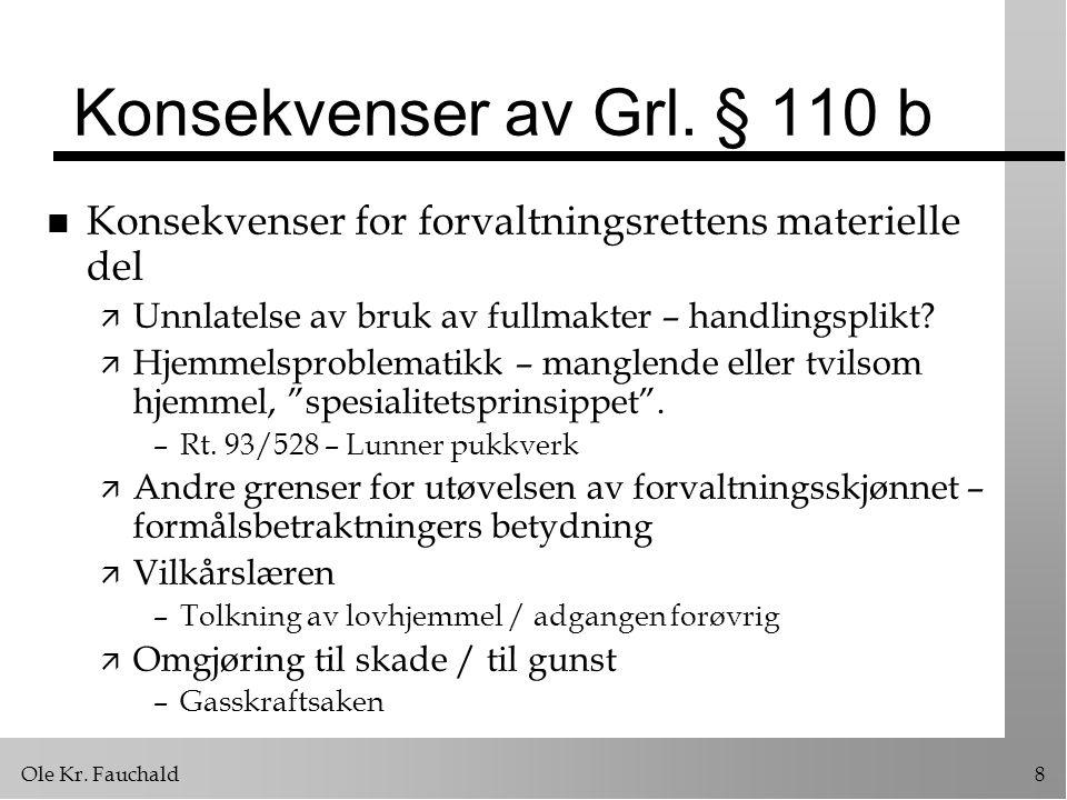 Ole Kr. Fauchald8 Konsekvenser av Grl. § 110 b n Konsekvenser for forvaltningsrettens materielle del ä Unnlatelse av bruk av fullmakter – handlingspli