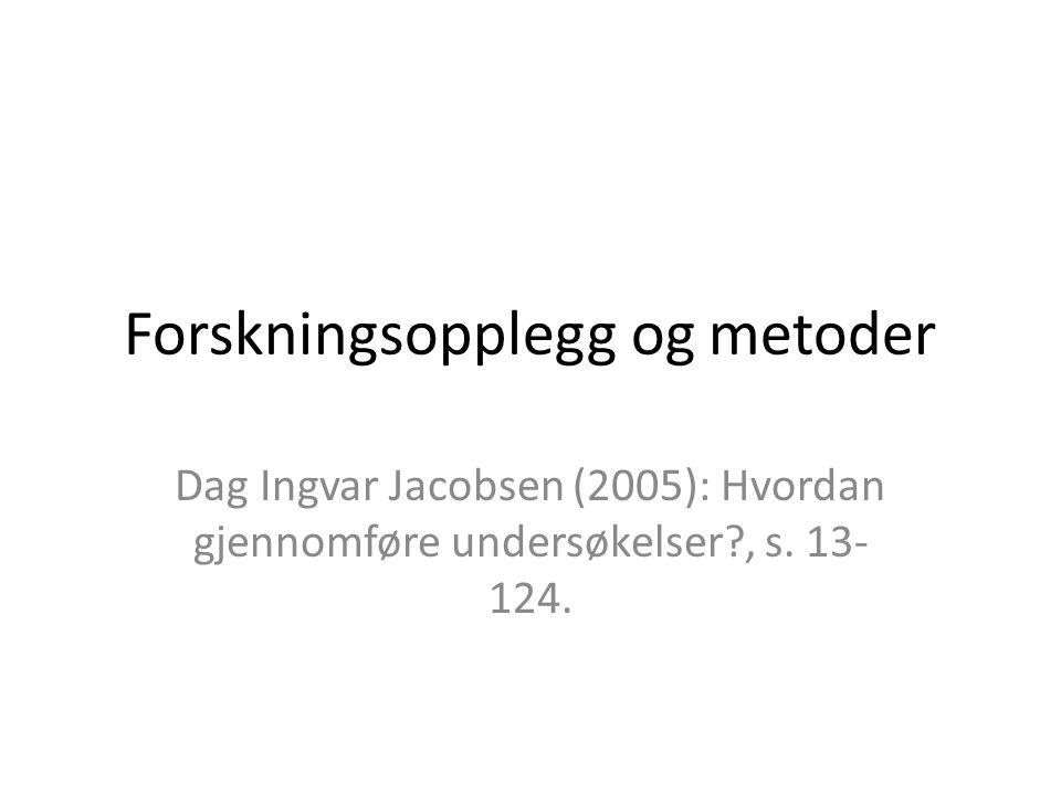 Forskningsopplegg og metoder Dag Ingvar Jacobsen (2005): Hvordan gjennomføre undersøkelser?, s. 13- 124.