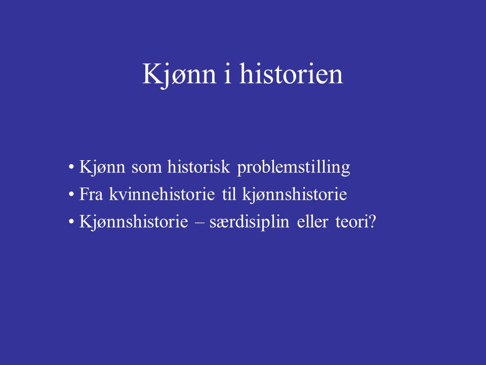 Kjønn i historien Kjønn som historisk problemstilling Fra kvinnehistorie til kjønnshistorie Kjønnshistorie – særdisiplin eller teori?