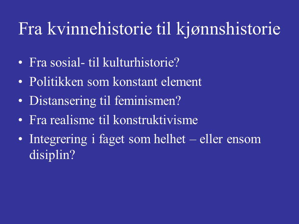 Fra kvinnehistorie til kjønnshistorie Fra sosial- til kulturhistorie? Politikken som konstant element Distansering til feminismen? Fra realisme til ko
