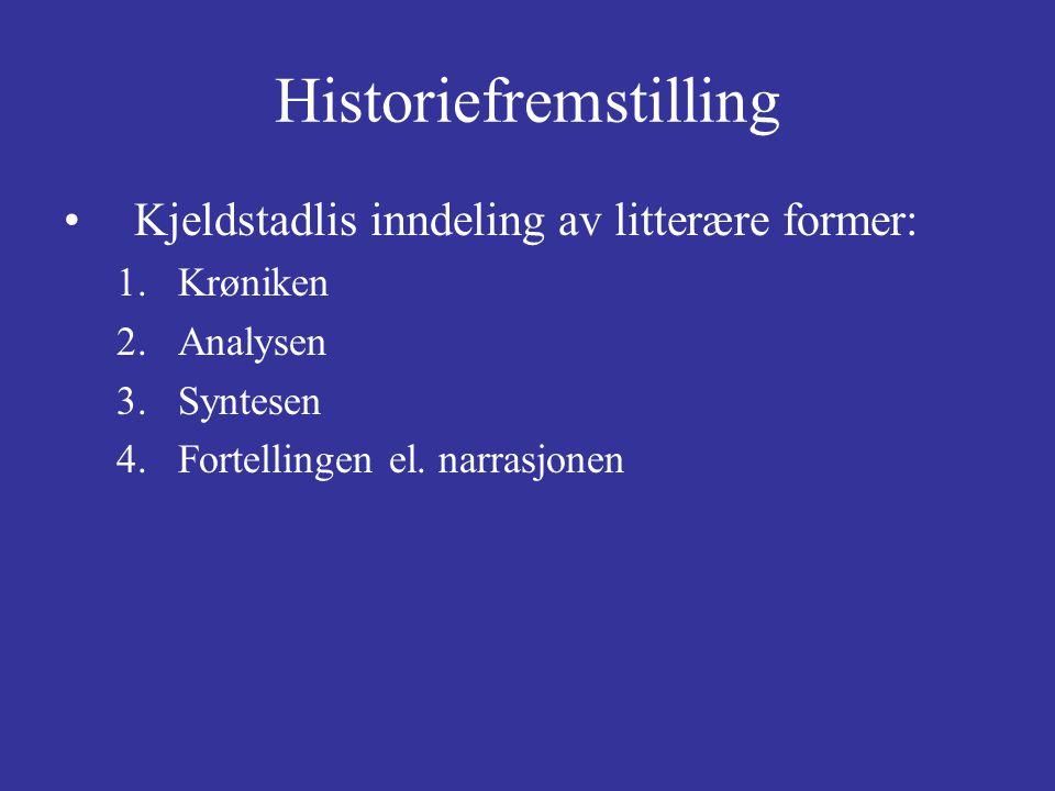 Historiefremstilling Kjeldstadlis inndeling av litterære former: 1.Krøniken 2.Analysen 3.Syntesen 4.Fortellingen el. narrasjonen